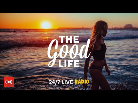 (New) The good life radio • 24 7 live radio | best relax house, chillout, study, running, gym, happy music
