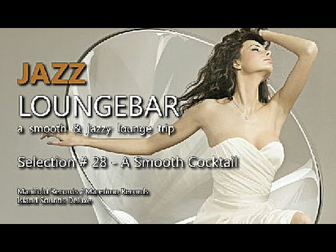 (HD) Jazz loungebar - selection #28 a smooth cocktail, hd, 2018, smooth lounge music