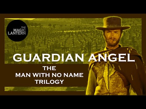 (New) The dollars trilogy explained - the magic lantern - film essay - the man with no name