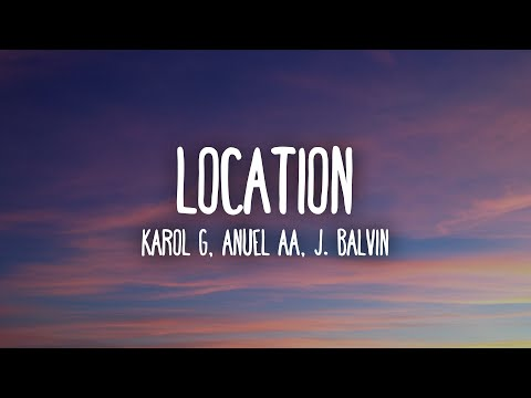 (New) Karol g, anuel aa, j. balvin - location (letra lyrics)