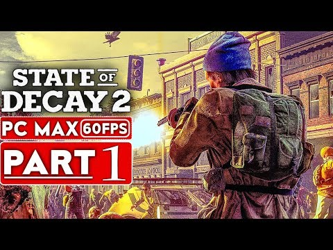 (New) State of decay 2 gameplay walkthrough part 1 [1080p hd pc 60fps max settings] - no commentary