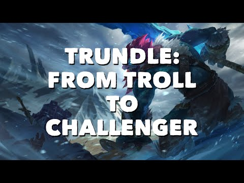 (New) Trundle: from troll to challenger with professor milk