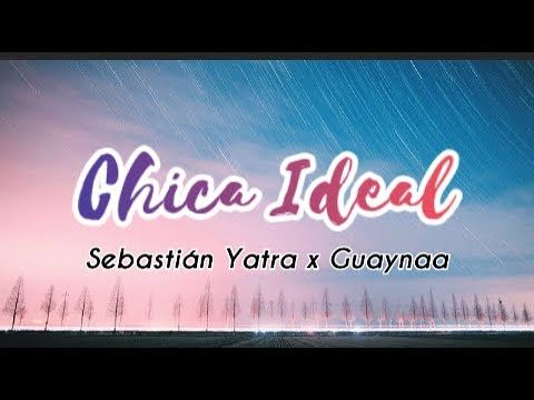 (New) Sebastián yatra, guyanaa - chica ideal (letra lyrics)