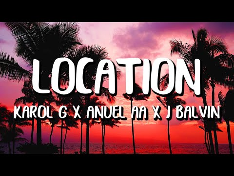 (New) Karol g x anuel aa x j balvin - location (letra lyrics)