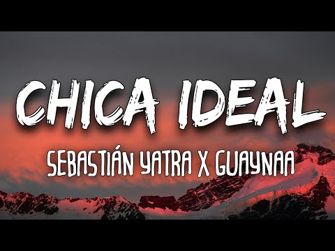 (New) Sebastián yatra, guaynaa - chica ideal (letra lyrics)