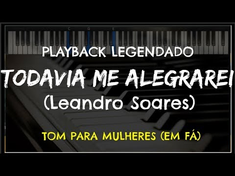 (New) 🎤 todavia me alegrarei (playback legendado - tom feminino f) leandro soares